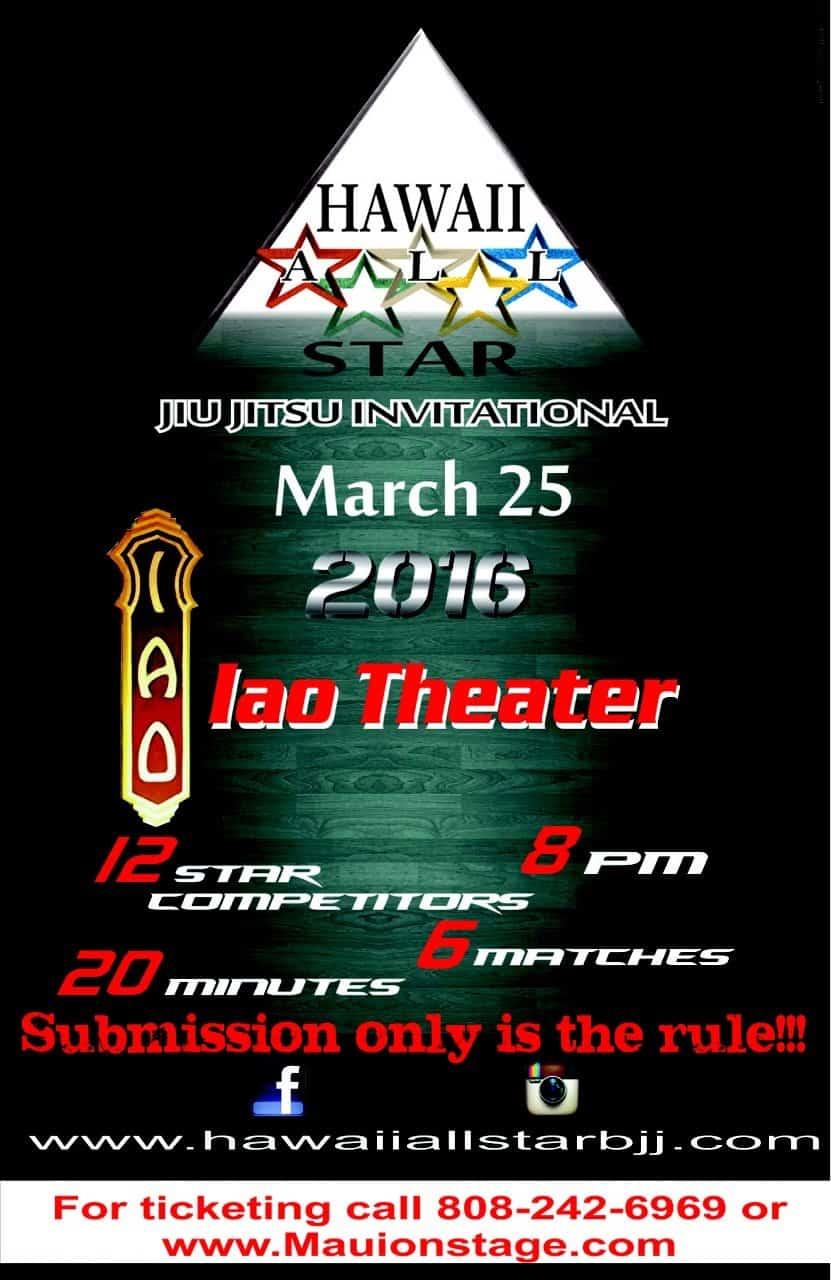 March 25 at Iao Theater Maui Hawaii All Star Jiu Jitsu Invitational